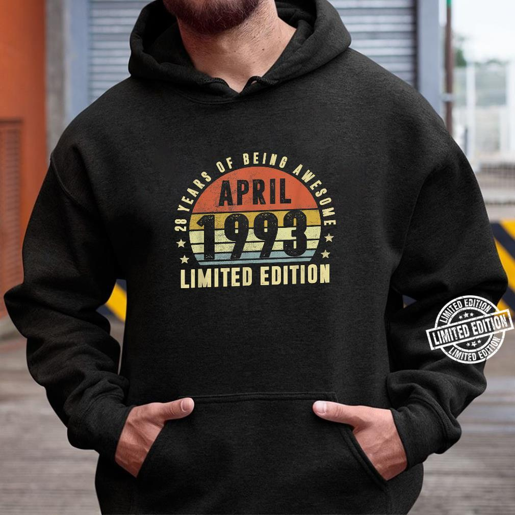 28 Year Old April 1993 Limited Edition Best Of 1993 Shirt hoodie