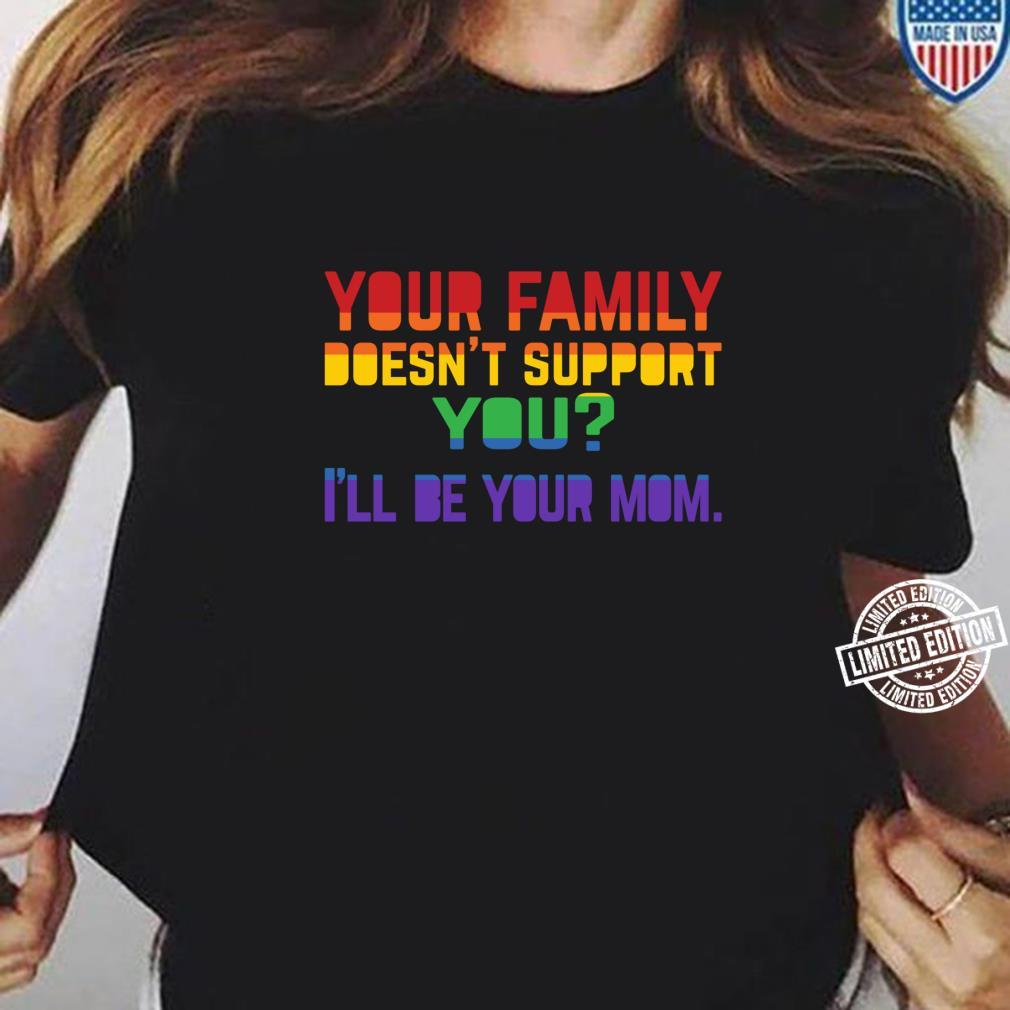 I'll Be Your Mom Gay Pride Ally Proud Mom Shirt ladies tee