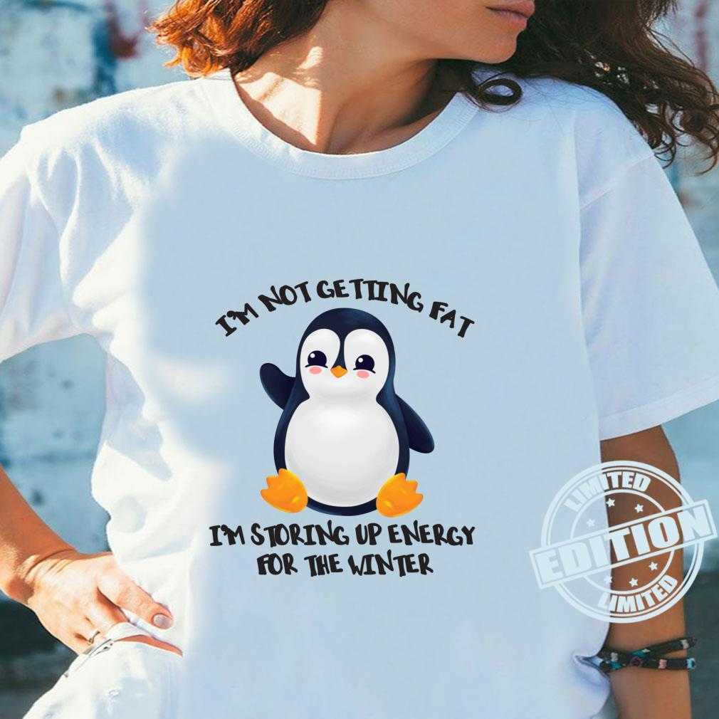 I'm Not Getting Fat I'm Storning Up Energy For The Winter Shirt ladies tee