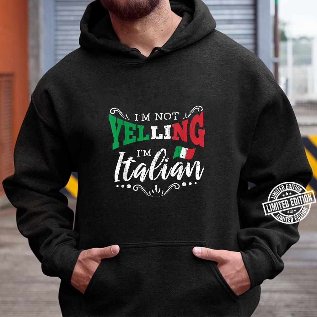 Im Not Yelling Im Italian Vintage Shirt hoodie