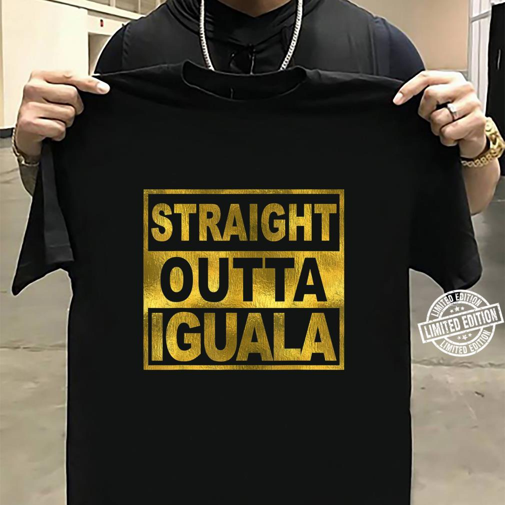Mexican Shirt Straight Outta Iguala Mexico Camisa Shirt sweater