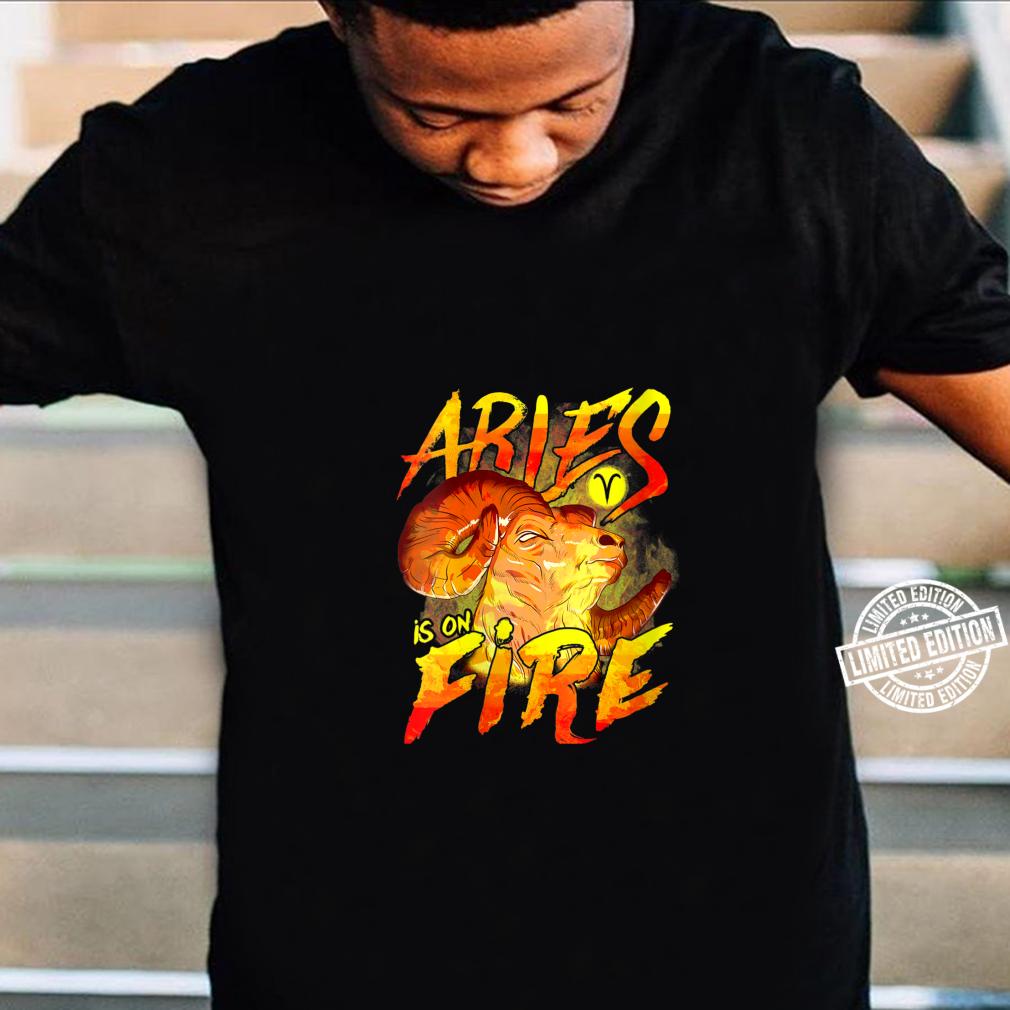 Womens Aries is on Fire Astrology Zodiac Sign Shirt