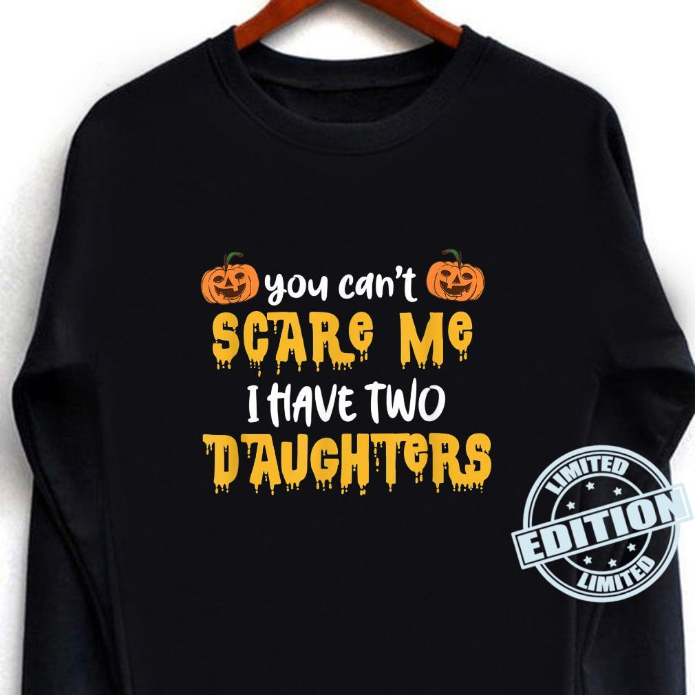 you can't scare me i have two daughters halloween Shirt long sleeved