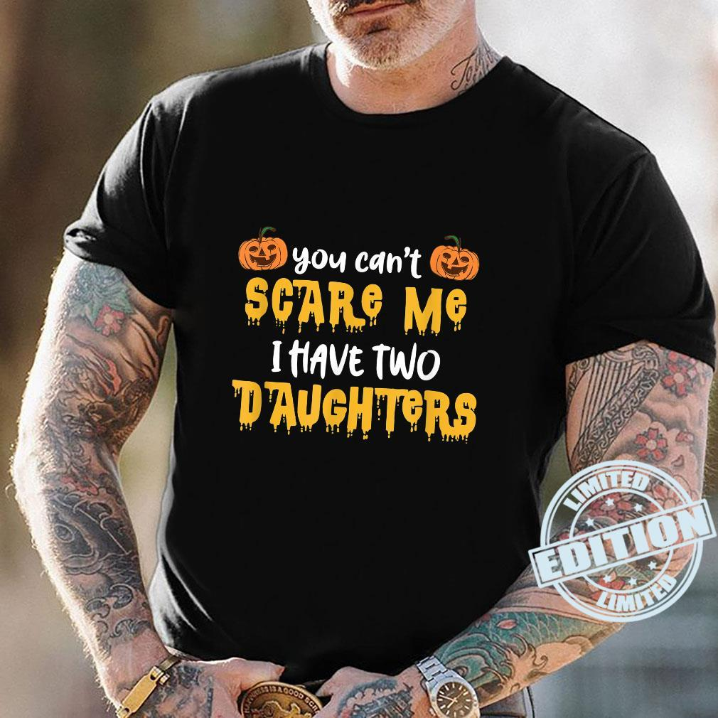 you can't scare me i have two daughters halloween Shirt