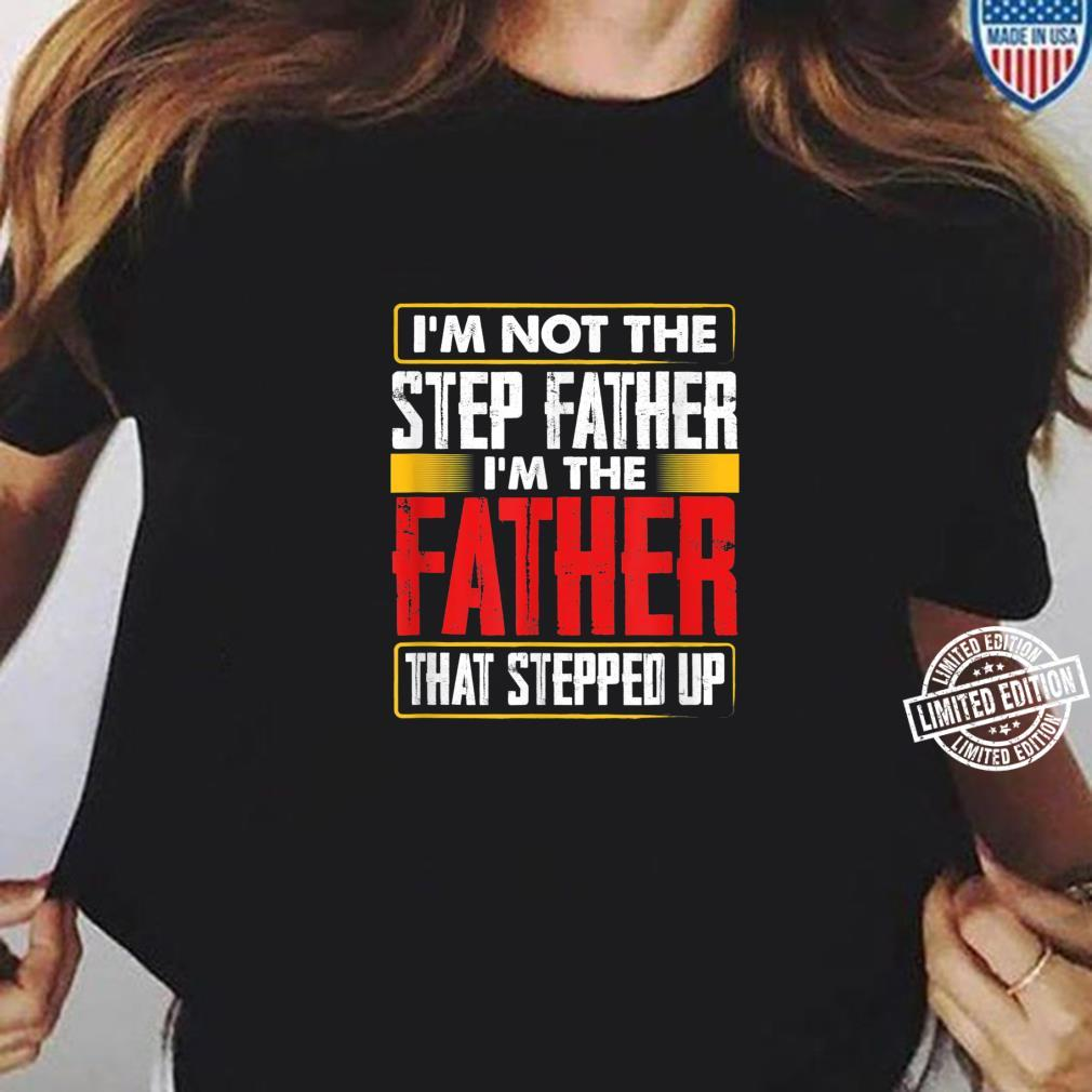 I'm Not The Step Father I´m The Father That Stepped Up Dad Shirt ladies tee