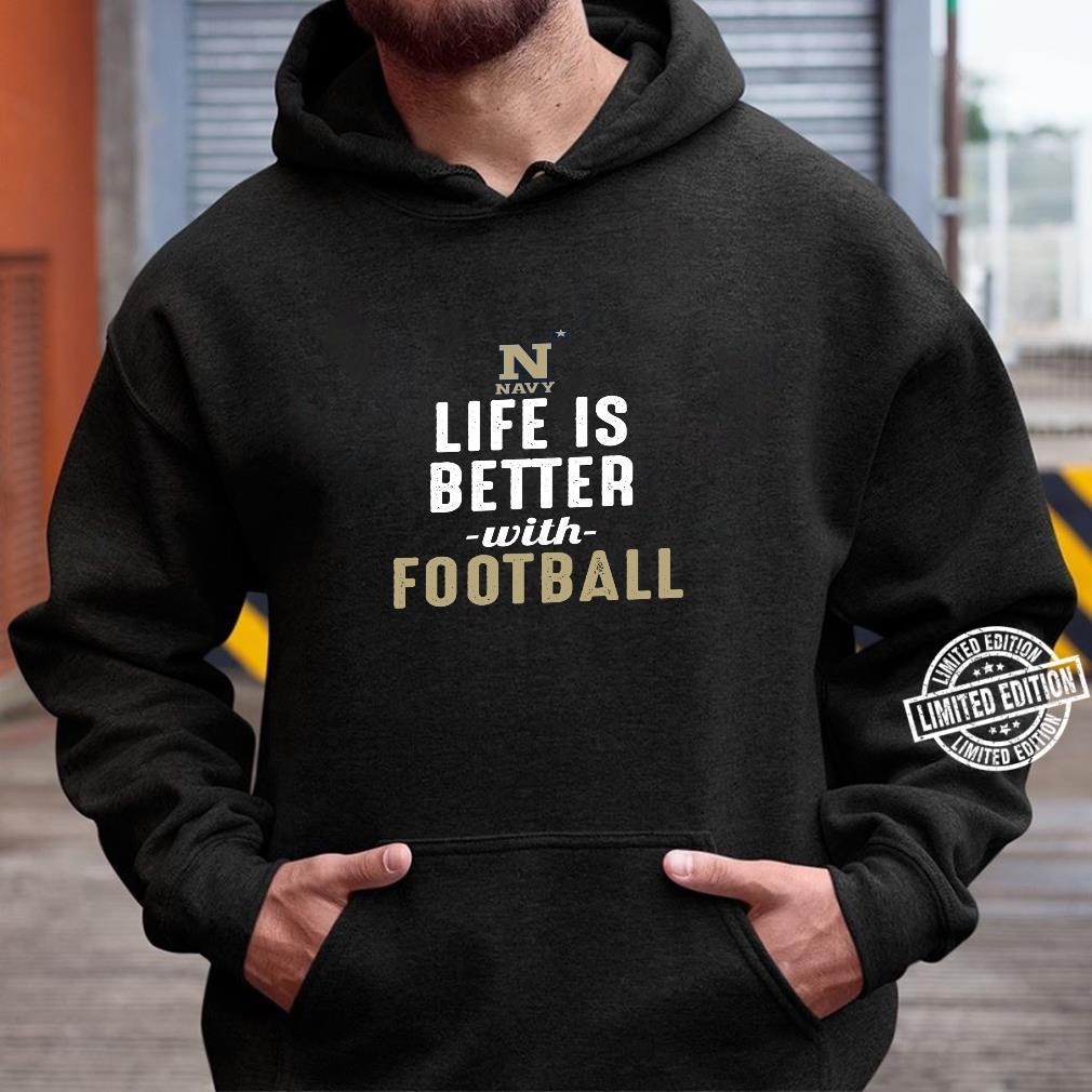 Navy Midshipmen Life Is Better With Football Shirt hoodie