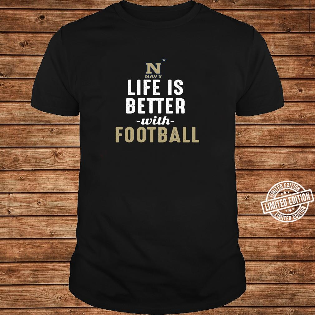 Navy Midshipmen Life Is Better With Football Shirt long sleeved