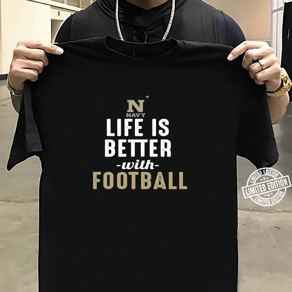 Navy Midshipmen Life Is Better With Football Shirt sweater