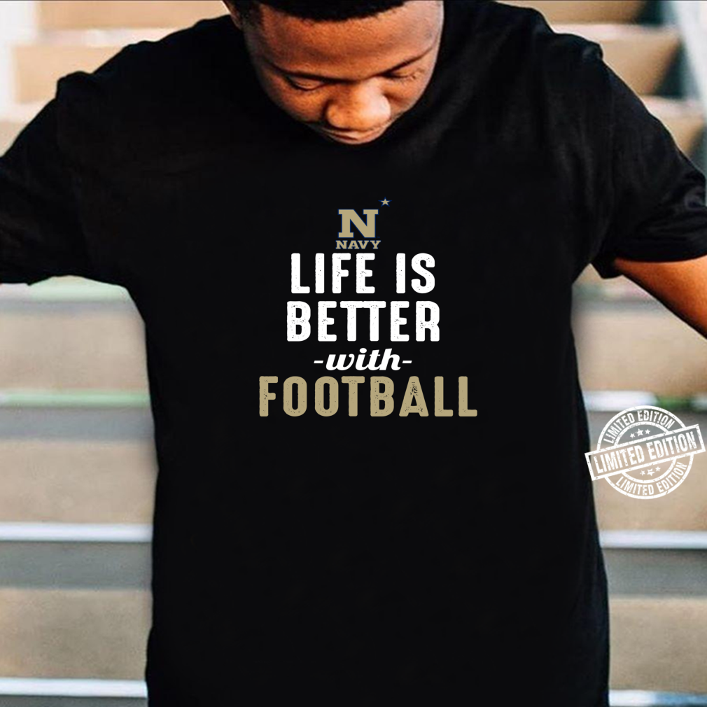 Navy Midshipmen Life Is Better With Football Shirt